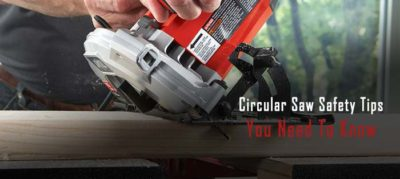 11 Essential Circular Saw Safety Tips You Need To Know