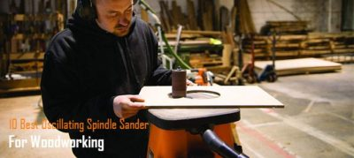10 Best Oscillating Spindle Sander For Sanding Curves in Wood