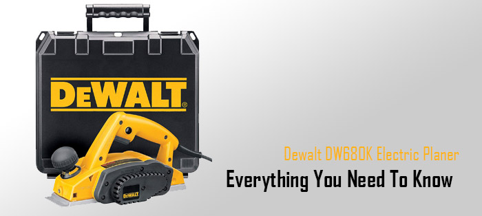 dewalt dw680k electric planer - everything you need to know